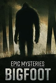 Watch Free Epic Mysteries Bigfoot 2016
